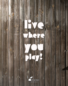 Live where you play recite