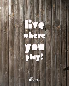 Live where you play recite