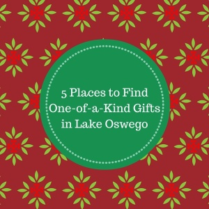 5 Places to Find One-of-a-Kind Gifts in Lake Oswego