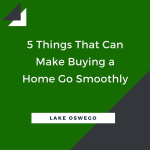 5 Things That Can Make Buying a Home in Lake Oswego Go Smoothly