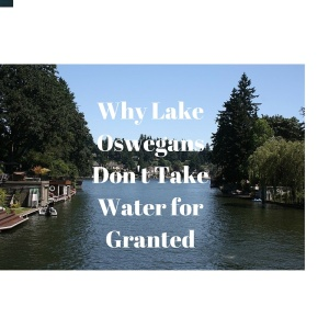 Why Lake Oswegans Don't Take Water for Granted
