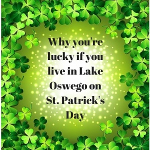Why you're lucky if you live in Lake Oswego on St. Patrick's Day